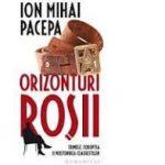 Orizonturi rosii. Crimele, coruptia si mostenirea Ceausestilor – ION MIHAI PACEPA