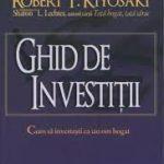 Ghid de investitii. Cum sa investesti ca un om bogat – Robert T. Kiyosaki